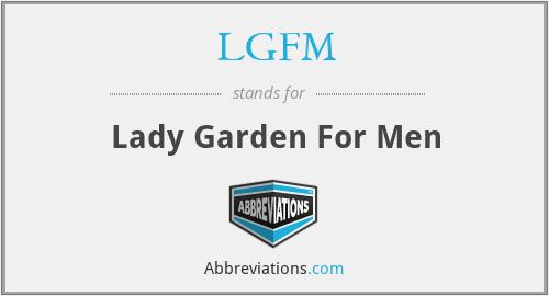 LGFM - Lady Garden For Men