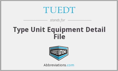 TUEDT - Type Unit Equipment Detail File