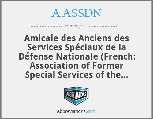 AASSDN - Amicale des Anciens des Services Spéciaux de la Défense Nationale (French: Association of Former Special Services of the National Defense)
