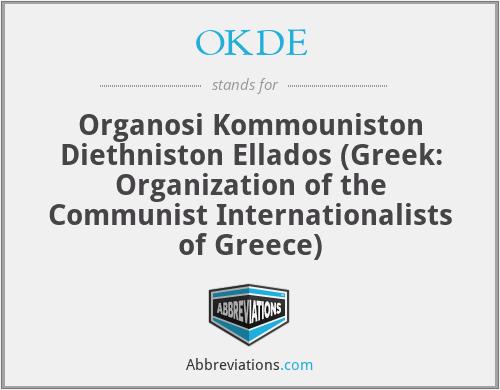 OKDE - Organosi Kommouniston Diethniston Ellados (Greek: Organization of the Communist Internationalists of Greece)