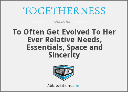 What does TOGETHERNESS stand for?