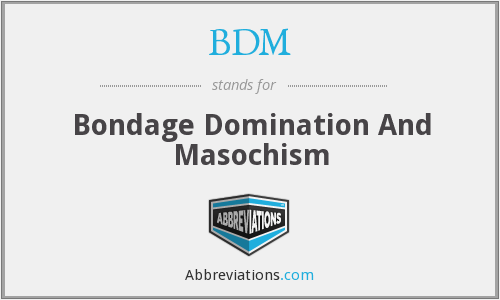 BDM - Bondage Domination And Masochism