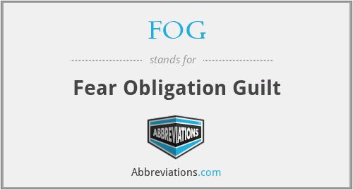FOG - Fear Obligation Guilt