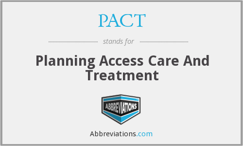 PACT - Planning Access Care And Treatment