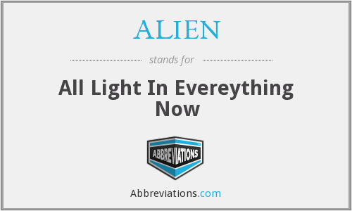 ALIEN - All Light In Evereything Now