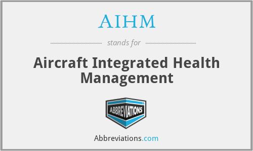 AIHM - Aircraft Integrated Health Management