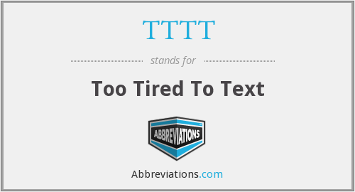 TTTT - Too Tired To Text
