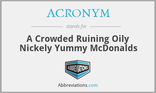 ACRONYM - A Crowded Ruining Oily Nickely Yummy McDonalds