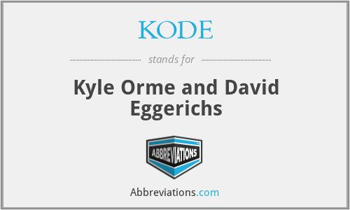 KODE - Kyle Orme and David Eggerichs