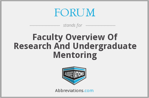 FORUM - Faculty Overview Of Research And Undergraduate Mentoring