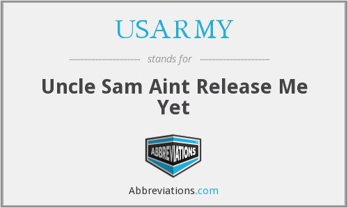 USARMY - Uncle Sam Aint Release Me Yet