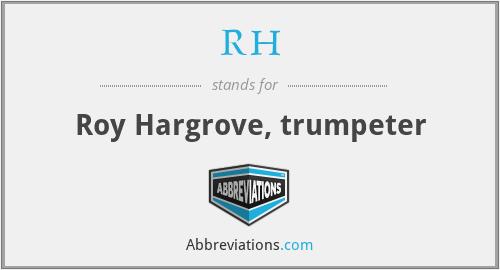 RH - Roy Hargrove, trumpeter