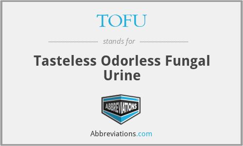 TOFU - Tasteless Odorless Fungal Urine