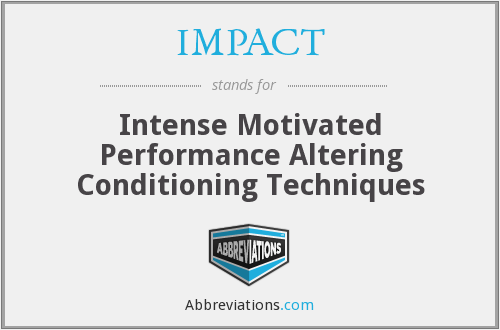 IMPACT - Intense Motivated Performance Altering Conditioning Techniques