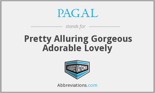 PAGAL - Pretty Alluring Gorgeous Adorable Lovely