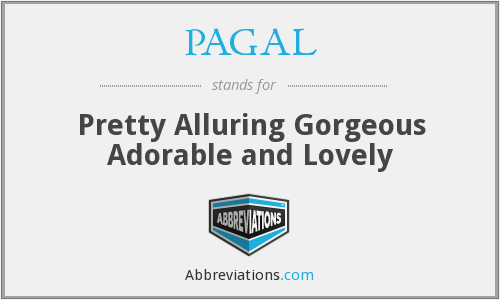 PAGAL - Pretty Alluring Gorgeous Adorable and Lovely