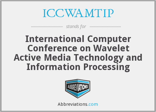 ICCWAMTIP - International Computer Conference on Wavelet Active Media Technology and Information Processing