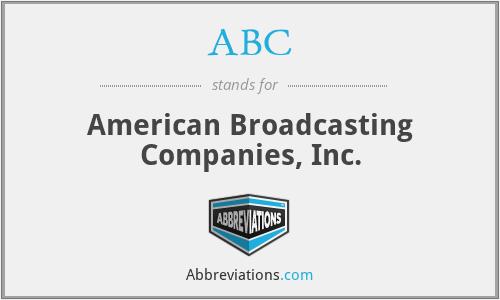 ABC - American Broadcasting Companies, Inc.