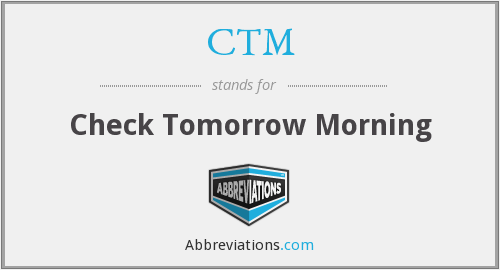CTM - Check Tomorrow Morning