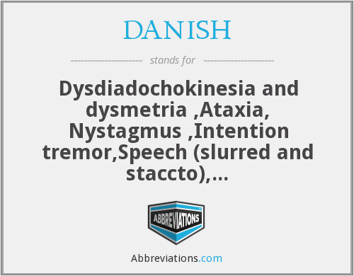 DANISH - Dysdiadochokinesia and dysmetria ,Ataxia, Nystagmus ,Intention tremor,Speech (slurred and staccto), Hypotonia