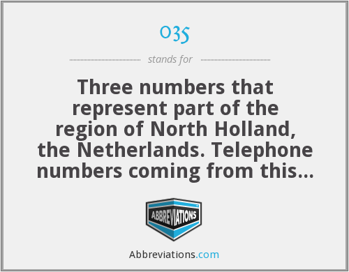 035 - Three numbers that represent part of the region of North Holland, the Netherlands. Telephone numbers coming from this region also start with 035.