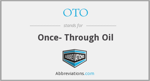 OTO - Once- Through Oil