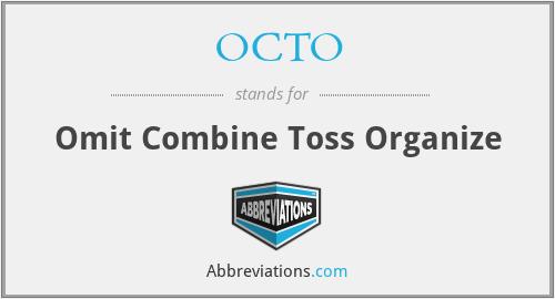 OCTO - Omit Combine Toss Organize