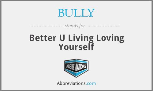 BULLY - Better U Living Loving Yourself