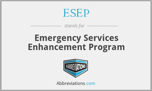 ESEP - Emergency Services Enhancement Program