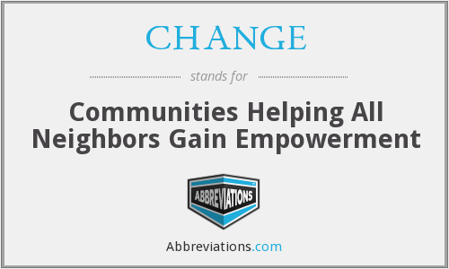 CHANGE - Communities Helping All Neighbors Gain Empowerment