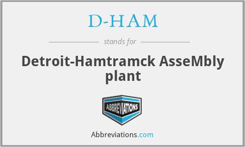 D-HAM - Detroit-Hamtramck AsseMbly plant