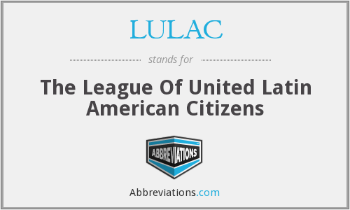 LULAC - The League Of United Latin American Citizens