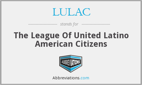 LULAC - The League Of United Latino American Citizens