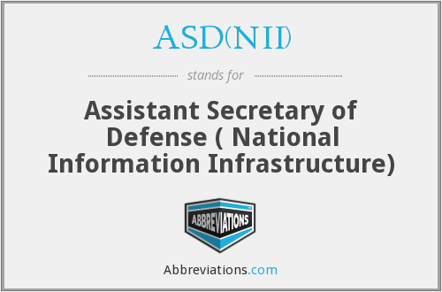 ASD(NII) - Assistant Secretary of Defense ( National Information Infrastructure)