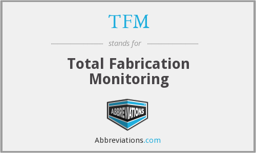 TFM - Total Fabrication Monitoring