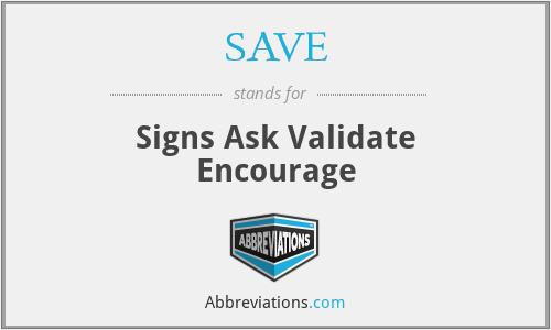 SAVE - Signs Ask Validate Encourage