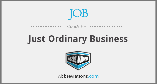 JOB - Just Ordinary Business