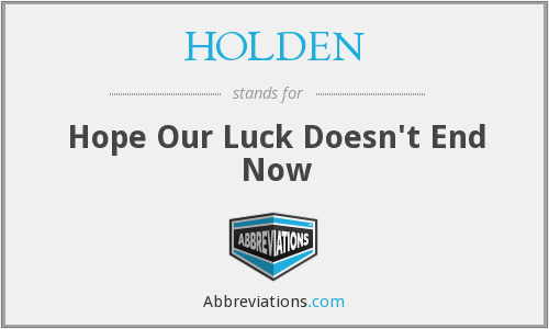 HOLDEN - Hope Our Luck Doesn't End Now