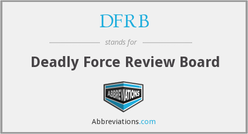 DFRB - Deadly Force Review Board