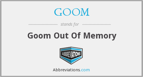 What does GOOM stand for?