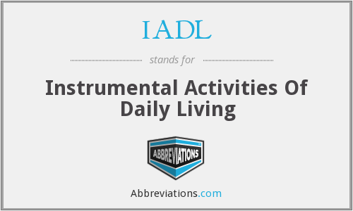 IADL - Instrumental Activities Of Daily Living