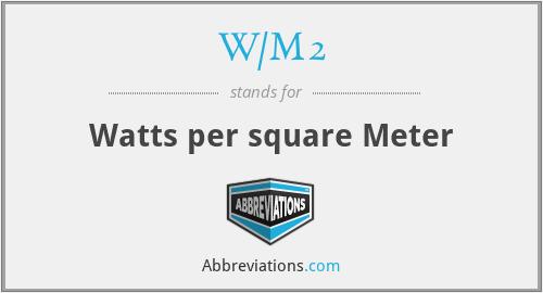 W/M2 - Watts per square Meter