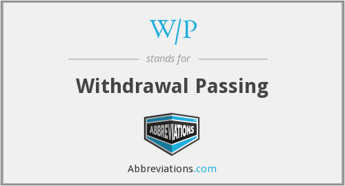 W/P - Withdrawal Passing