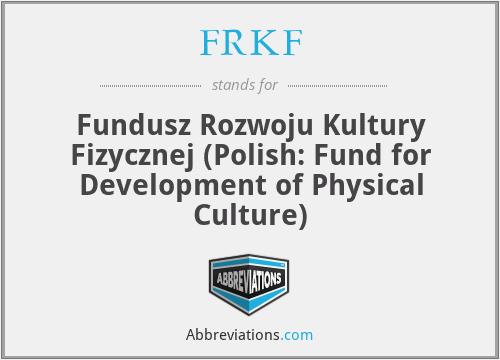 FRKF - Fundusz Rozwoju Kultury Fizycznej (Polish: Fund for Development of Physical Culture)