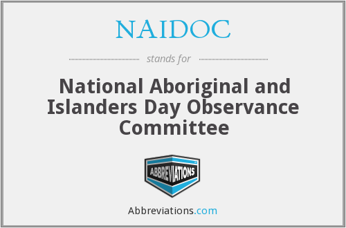 NAIDOC - National Aboriginal and Islanders Day Observance Committee