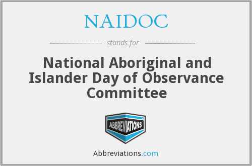 NAIDOC - National Aboriginal and Islander Day of Observance Committee