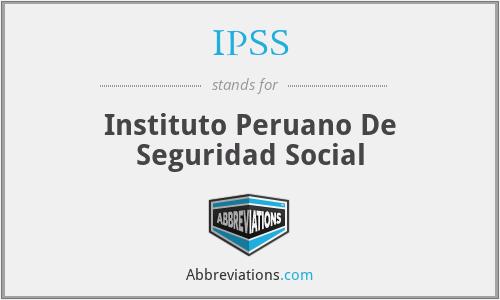 IPSS - Instituto Peruano De Seguridad Social