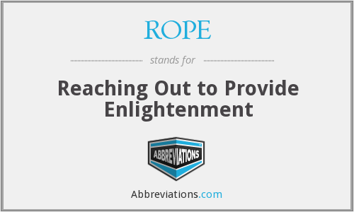 ROPE - Reaching Out to Provide Enlightenment