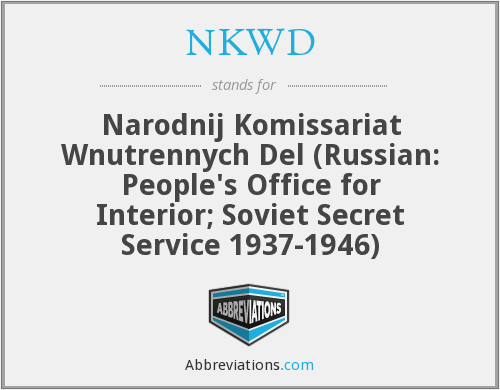NKWD - Narodnij Komissariat Wnutrennych Del (Russian: People's Office for Interior; Soviet Secret Service 1937-1946)