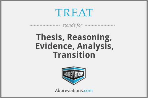 TREAT - Thesis, Reasoning, Evidence, Analysis, Transition